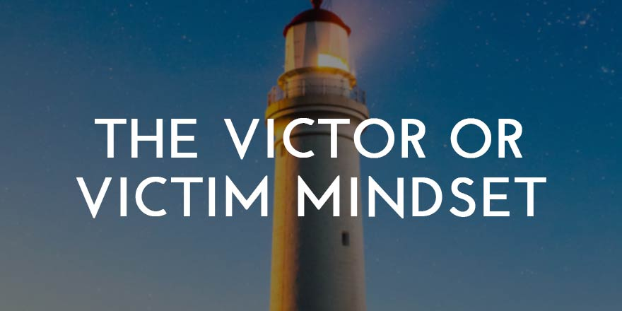 The victor or victim mindset